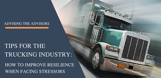 Trucking Industry Stress Tips: Remaining Resilient When Facing Stressors
