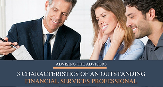 3 Characteristics of an Outstanding Financial Services Professional
