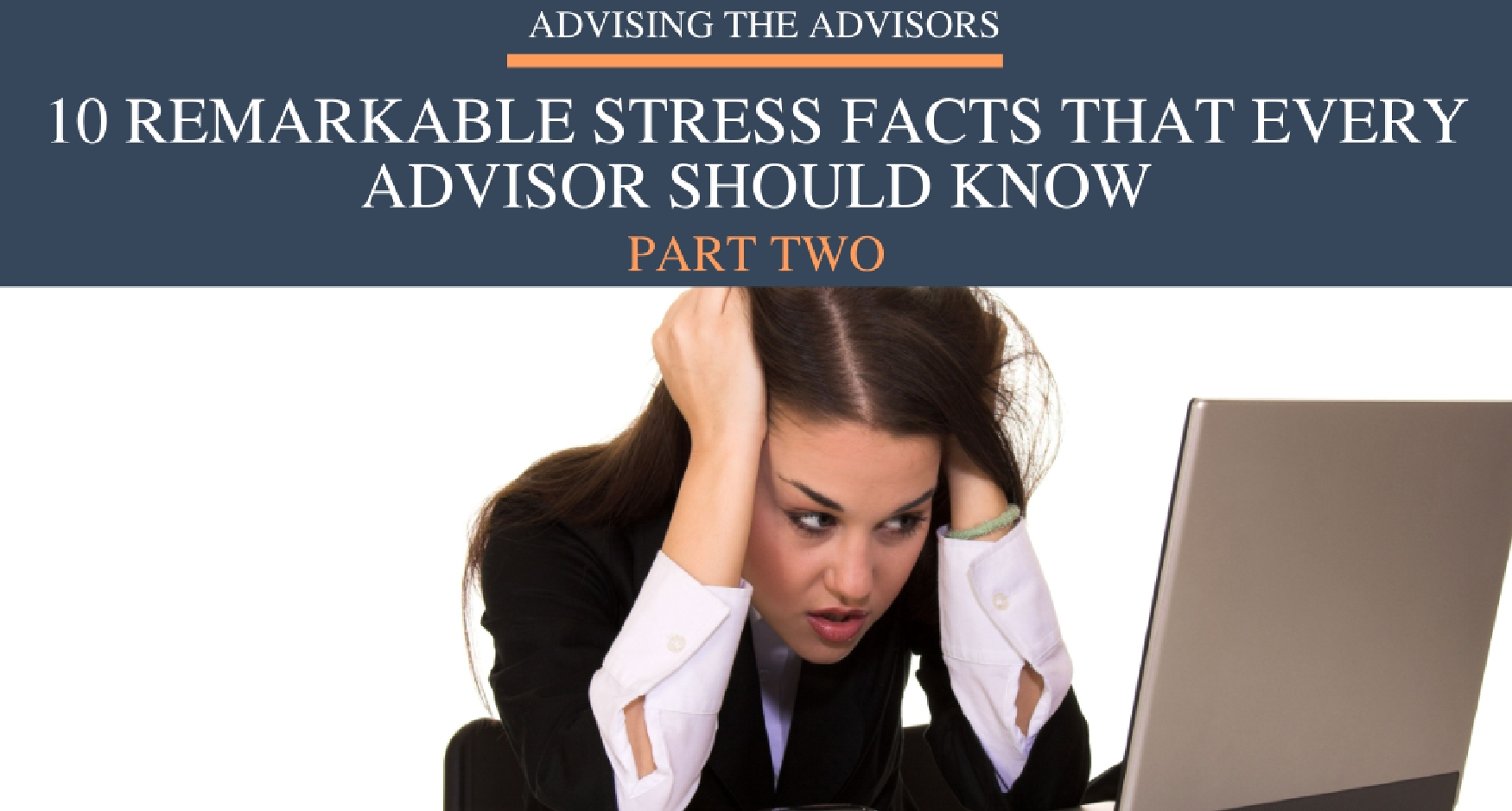 10 Remarkable Stress Facts that Every Advisor Should Know-Part 2.