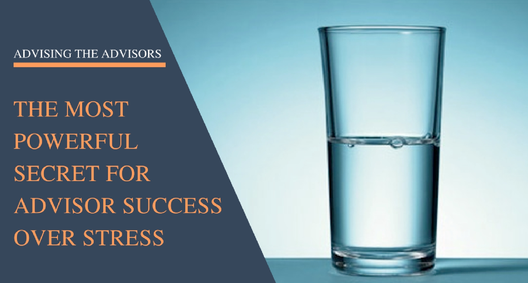 The Most Powerful Secret for Advisor Success Over Stress