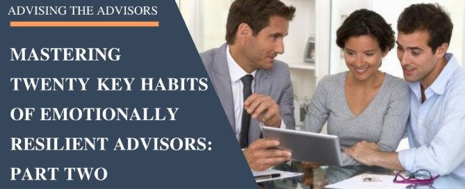 Mastering Twenty Key Habits of Emotionally Resilient Advisors: Part Two