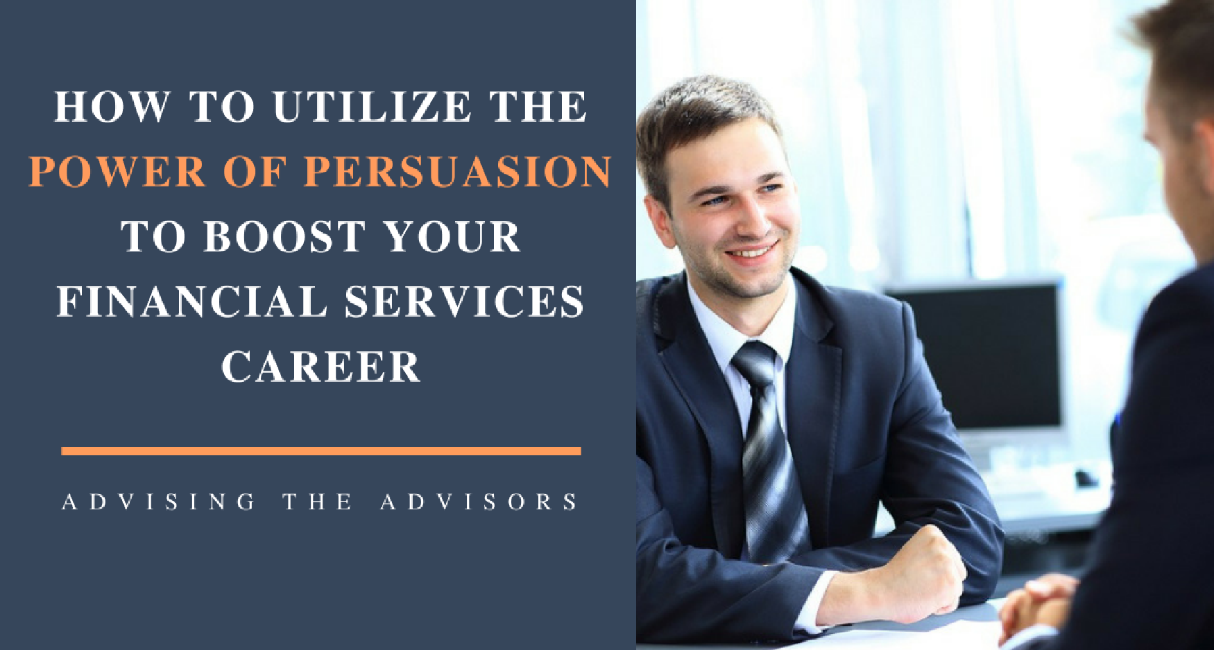 How to Utilize the Power of Persusasion to Boost Your Financial Services Career